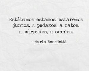 mario benedetti Estabamos, estamos, estaremos juntos. A pedazos, a ratos, a parpados, amore uruguay poesia latino america cctm caracas